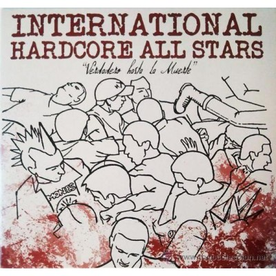 INTERNATIONAL HARDCORE ALL  STARS. VERDADERO HASTA LA MUERTE